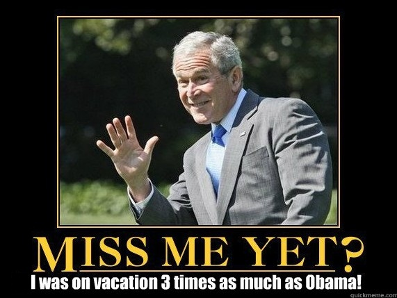 "GW Bush waving, captioned ""Miss me yet?"", with sub-caption ""I was on vacation 3 times as much as Obama"""